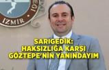 Sarıgedik: Haksızlığa karşı Göztepe'nin yanındayım