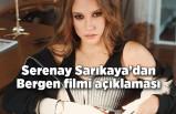 Serenay Sarıkaya'dan Bergen filmi açıklaması