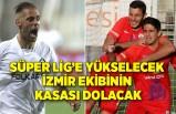 Süper Lig'e yükselecek İzmir ekibinin kasası dolacak