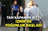 Tam kapanma bitti; İzmir'de yoğunluk başladı
