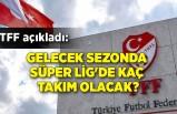 TFF açıkladı: Gelecek sezonda Süper Lig'de kaç takım olacak?