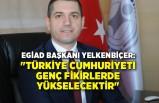 """""""Türkiye Cumhuriyeti genç fikirlerde yükselecektir"""""""