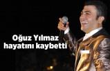 Ünlü şarkıcı Oğuz Yılmaz hayatını kaybetti