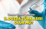 Uzman isimler açıkladı: 3. dozda Türk aşısı olur mu?