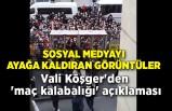 Vali Köşger'den 'maç kalabalığı' açıklaması