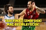 Yarı finali İzmir'deki maç belirleyecek!