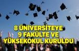 8 üniversiteye 9 fakülte ve yüksekokul kuruldu