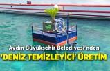 Aydın Büyükşehir Belediyesi'nden 'deniz temizleyici' üretim