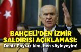 Bahçeli'den İzmir saldırısı açıklaması: Deniz Poyraz kim, ben söyleyeyim!