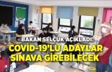 Bakan Selçuk açıkladı: Covid-19'lu veya temaslı adaylar sınava girebilecek