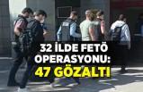 Balıkesir merkezli 32 ilde FETÖ operasyonu: 47 gözaltı