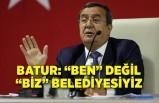 """Batur: """"Ben"""" değil """"Biz"""" belediyesiyiz"""