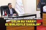 """Bayraklı Belediye Başkanı Sandal: """"Gelin bu yarayı el birliğiyle saralım"""""""