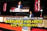 CHP İzmir İl Başkanı Yücel'den Atatürk'e hakarete suç duyurusu