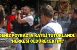 Deniz Poyraz'ın katili tutuklandı: 'Herkesi öldürecektim!'