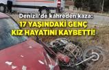 Denizli'de kahreden kaza: 17 yaşındaki genç kız hayatını kaybetti!