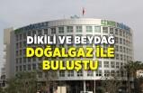 Dikili ve Beydağ doğalgaz ile buluştu
