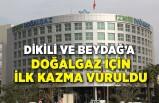 Dikili ve Beydağ'a doğalgaz için ilk kazma vuruldu