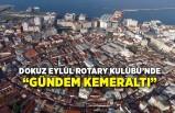 """Dokuz Eylül Rotary Kulübü'nde """"Gündem Kemeraltı"""""""