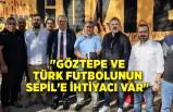 """""""Göztepe ve Türk futbolunun Sepil'e ihtiyacı var"""""""