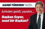 Hamdi Türkmen yazdı: Başkan Soyer, nasıl bir Başkan?