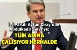 İYİ Partili Aytun Çıray'dan Abdulkadir Selvi'ye: TÜİK adına çalışıyor herhalde