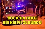 İzmir Buca'da bekçi bir kişiyi tabancayla öldürdü