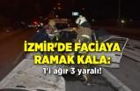 İzmir'de faciaya ramak kala: 1'i ağır 3 yaralı!