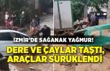 İzmir'de sağanak; dere ve çaylar taştı, araçlar sürüklendi