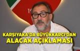 Karşıyaka'da Büyükkarcı'dan alacak açıklaması