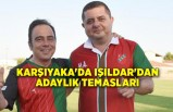 Karşıyaka'da Işıldar'dan adaylık temasları