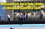 Muharrem İnce'nin İzmir turunda sürpriz isim