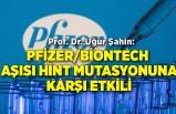Prof. Dr. Uğur Şahin: Pfizer/BioNTech aşısı Hint mutasyonuna karşı etkili