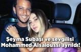 Şeyma Subaşı ve sevgilisi Mohammed Alsaloussi ayrıldı!