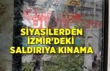 Siyasilerden İzmir'deki saldırıya kınama