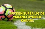 TFF'den Süper Lig'de yabancı oyuncu kararı!