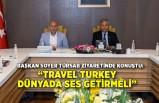 """""""Travel Turkey dünyada ses getirmeli"""""""