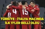 Türkiye - İtalya maçında ilk 11'ler belli oldu