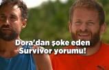 Uğurtan Dora'dan şoke eden Survivor yorumu!