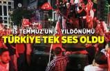 15 Temmuz Demokrasi ve Milli Birlik Günü'nde Türkiye tek ses oldu