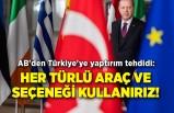 AB'den Türkiye'ye yaptırım tehdidi: Her türlü araç ve seçeneği kullanırız!
