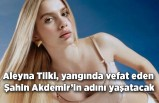 Aleyna Tilki, yangında vefat eden Şahin Akdemir'in adını yaşatacak