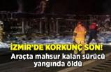 Araçta mahsur kalan sürücü yangında öldü