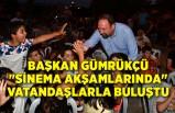 """Başkan Gümrükçü """"Sinema Akşamlarında"""" vatandaşlarla buluştu"""