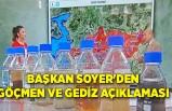 Başkan Soyer'den göçmen ve Gediz açıklaması