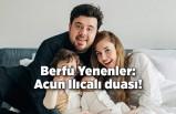 Berfu Yenenler'den olay paylaşım: Acun Ilıcalı duası!