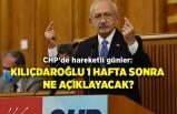 CHP'de hareketli günler: Kılıçdaroğlu 1 hafta sonra ne açıklayacak?