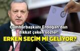Cumhurbaşkanı Erdoğan'dan dikkat çeken sözler! Erken seçim mi geliyor?