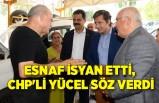 Esnaf isyan etti, CHP'li Yücel söz verdi