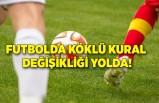 Futbolda köklü kural değişikliği yolda!